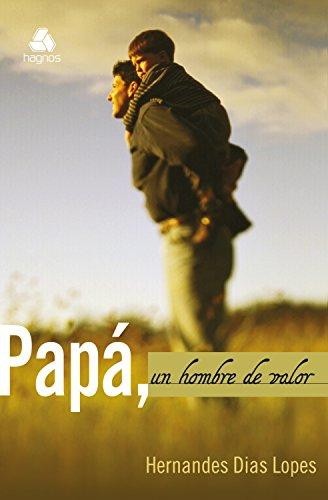 Papá: Un hombre valor por Hernandes Dias Lopes