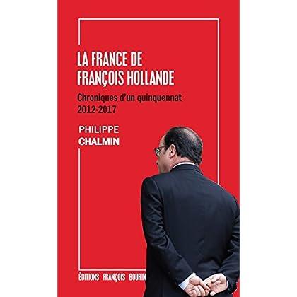 La France de François Hollande: Chroniques d'un quinquennat: 2012-2017 (ESSAI)
