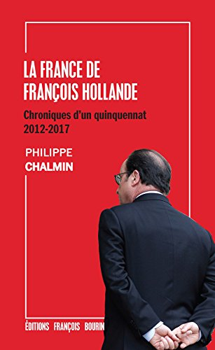 La France de François Hollande: Chroniques d'un quinquennat: 2012-2017