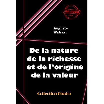 De la nature de la richesse et de l'origine de la valeur: édition intégrale (Economie)