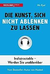 Die Kunst, sich nicht ablenken zu lassen: Indistractable-werden Sie unablenkbar (German Edition)