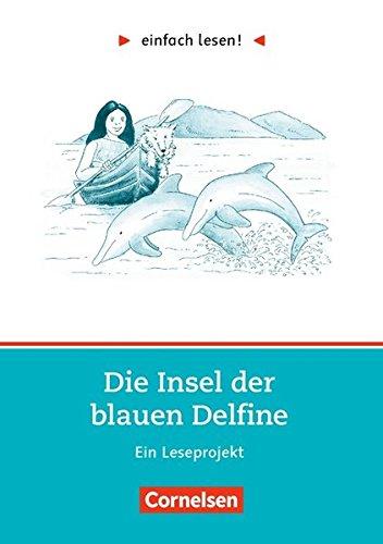 Einfach lesen! - Leseförderung: Für Lesefortgeschrittene: Niveau 2 - Die Insel der blauen Delfine: Ein Leseprojekt nach dem Jugendroman von Scott O'Dell. Arbeitsbuch mit Lösungen