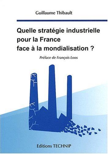 Quelle stratégie industrielle pour la France face à la mondialisation ?