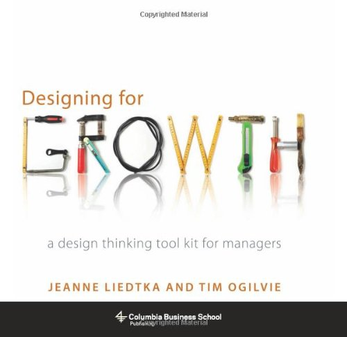 Designing for Growth: A Design Thinking Tool Kit for Managers (Columbia Business School Publishing) (Kit Business)