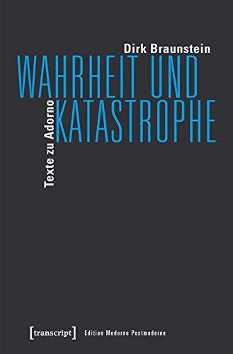 Wahrheit und Katastrophe: Texte zu Adorno (Edition Moderne Postmoderne)
