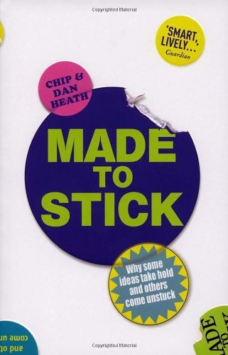 By Dan Heath - Made to Stick: Why some ideas take hold and others come unstuck