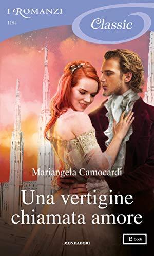 Una vertigine chiamata amore (I Romanzi Classic) di [Camocardi, Mariangela]