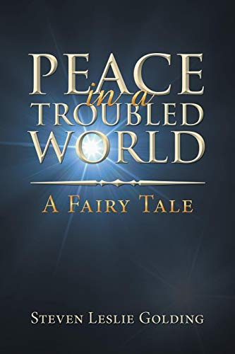 Peace in a Troubled World: A Fairy Tale por Steven Leslie Golding