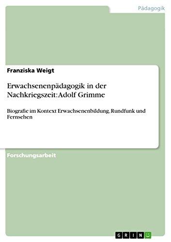 Erwachsenenpädagogik in der Nachkriegszeit: Adolf Grimme: Biografie im Kontext Erwachsenenbildung, Rundfunk und Fernsehen