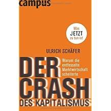 Der Crash des Kapitalismus: Warum die entfesselte Marktwirtschaft scheiterte und was jetzt zu tun ist