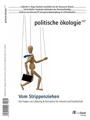 Vom Strippenziehen: Die Folgen von Korruption und Lobbying für Umwelt und Gesellschaft (Politische Ökologie)