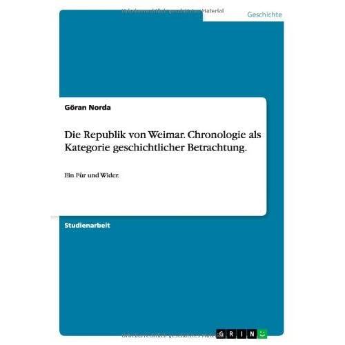 Die Republik von Weimar. Chronologie als Kategorie geschichtlicher Betrachtung. by G??ran Norda (2010-02-13)
