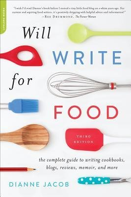 [ { Will Write for Food: The Complete Guide to Writing Cookbooks, Blogs, Memoir, Recipes, and More } ] BY ( Author ) Jul-2015 [ Paperback ]