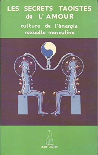 LES SECRETS TAOISTES DE L'AMOUR. Culture de l'énergie séxuelle masculine par Mantak Chia
