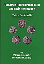 Turkoman Figural Bronze Coins and Their Iconography: Vol I, the Artuqids