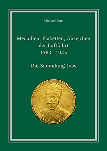 Medaillen, Plaketten, Abzeichen der Luftfahrt 1783 - 1945: Die Sammlung Joos (Abzeichen Plakette)