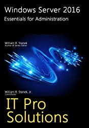 Windows Server 2016: Essentials for Administration (IT Pro Solutions) by William Stanek (2016-06-20)