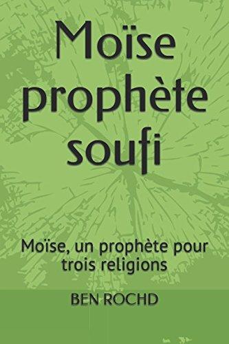 Moïse prophète soufi: Moïse, un prophète pour trois religions par Er Rachid BEN ROCHD