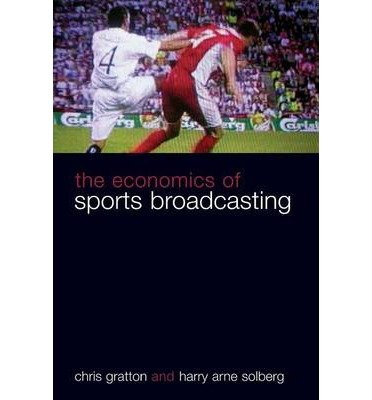[(The Economics of Sports Broadcasting)] [Author: Chris Gratton] published on (July, 2007)