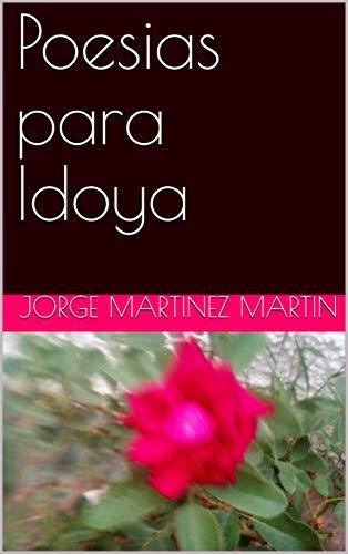Poesias para Idoya por Jorge Martinez Martin