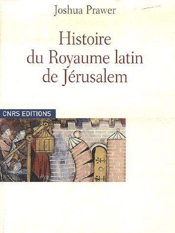Histoire du Royaume latin de Jérusalem par Joshua Prawer