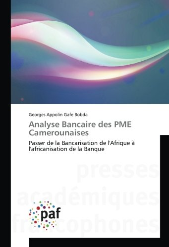 Analyse Bancaire des PME Camerounaises: Passer de la Bancarisation de l'Afrique à l'africanisation de la Banque par Georges Appolin Gafe Bobda
