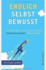 """Endlich selbstbewusst!: Das letzte Buch, das Sie zum Thema """"Selbstbewusstsein"""" lesen werden! Taschenbuch"""