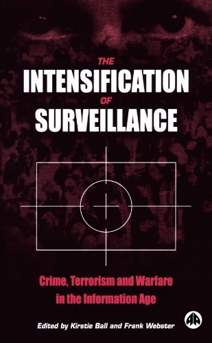 The Intensification of Surveillance: Crime, Terrorism and Warfare in the Information Age (2003-11-20)
