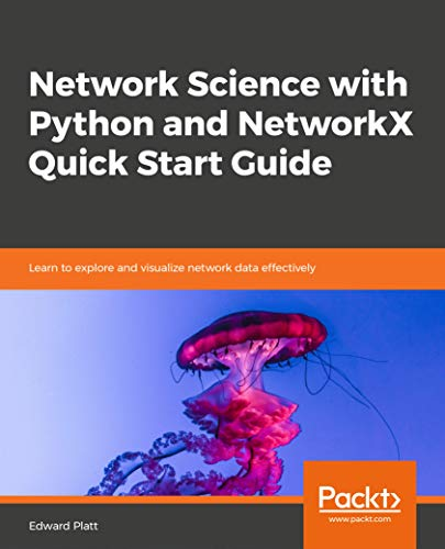 Network Science with Python and NetworkX Quick Start Guide: Learn to explore and visualize network data effectively (English Edition)