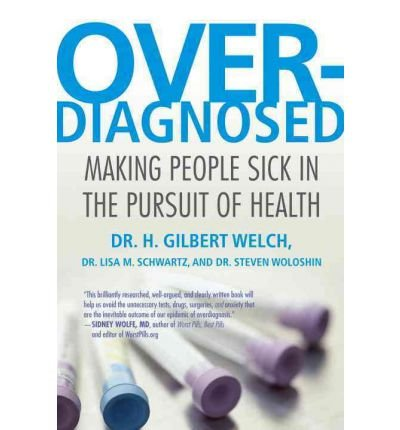 [OVERDIAGNOSED] by (Author)Welch, H. Gilbert, M.D., M.P.H. on Jan-06-12