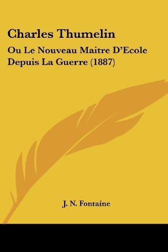 Charles Thumelin: Ou Le Nouveau Maitre D'Ecole Depuis La Guerre (1887)