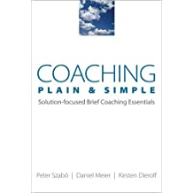 Coaching Plain and Simple – Solution–Focused Brief Coaching Essentials