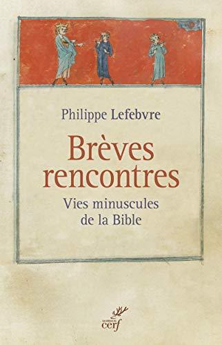 Brèves rencontres - Vies minuscules de la Bible par Philippe Lefebvre