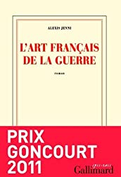 L'art français de la guerre Prix Goncourt 2011