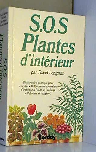 SOS plantes d'intérieur : Dictionnaire pratique.
