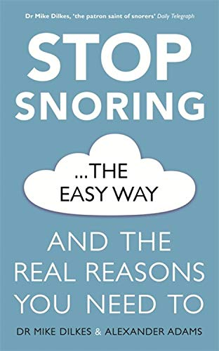 Stop Snoring The Easy Way: And the real reasons you need to