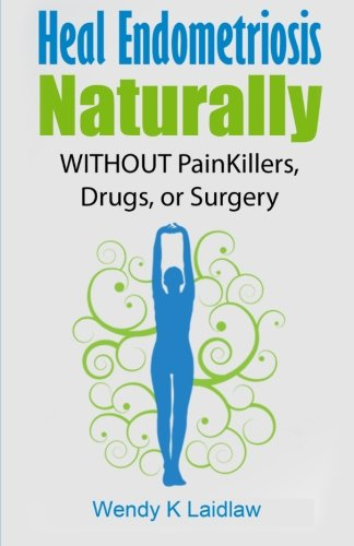 Heal Endometriosis Naturally: WITHOUT Painkillers, Drugs, or Surgery