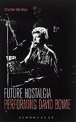 Future Nostalgia: Performing David Bowie by Shelton Waldrep (2015-10-22)