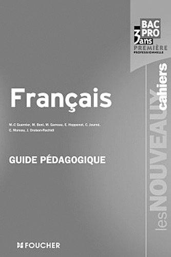 Les Nouveaux Cahiers Français 1re Bac Pro Guide pédagogique par Michèle Boni, Éric Hoppenot, Monique Garreau, Marie-Cécile Guernier