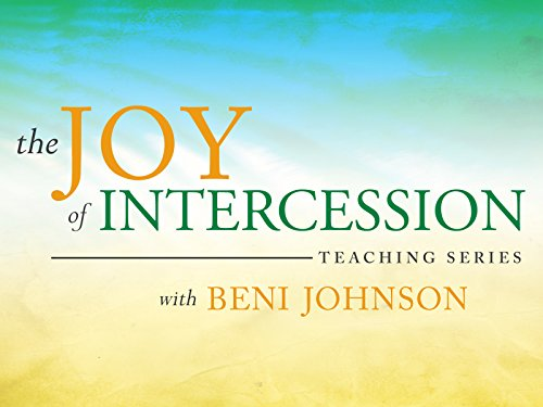 The Joy of Intercession Teaching Series with Beni Johnson