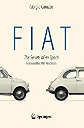 Fiat: The Secrets of an Epoch by Giorgio Garuzzo (2014-04-10)