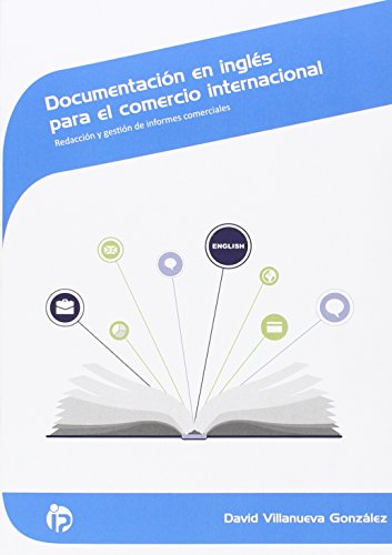 Documentacion en ingles para el comercio internacional: Redaccion y gestion de informes comerciales (Comercio y marketing) por David Villanueva Gonzalez epub