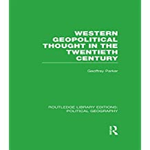 Western Geopolitical Thought in the Twentieth Century (Routledge Library Editions: Political Geography)