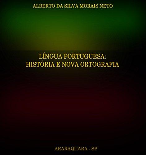 LÍNGUA PORTUGUESA: HISTÓRIA E NOVA ORTOGRAFIA (Portuguese Edition) por ALBERTO DA SILVA MORAIS NETO