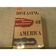 Diseasing of America: Addiction Treatment Out of Control