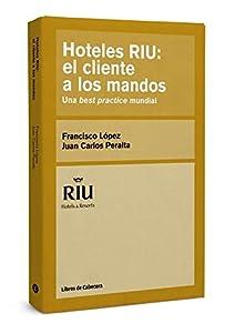 hotel carlos 1: Hoteles RIU. El Cliente A Los Mandos. Una Best Practice Mundial (Testimonios Emp...