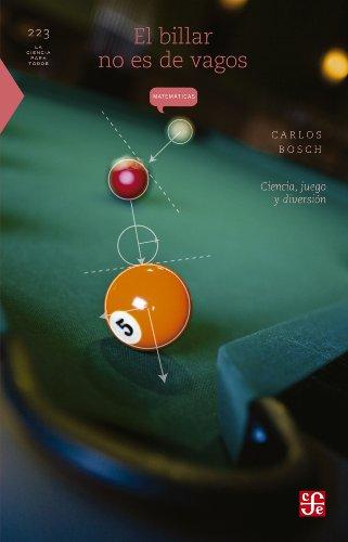 El billar no es de vagos. Ciencia, juego y diversión (La Ciencia para Todos / Science for All) por Carlos Bosch