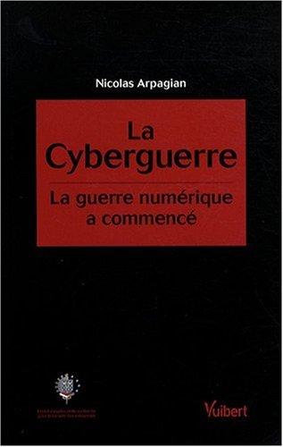 La cyberguerre : La guerre numérique a commencé par Nicolas Arpagian