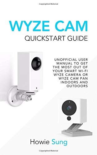 Price comparison product image Wyze Cam Quickstart Guide: Unofficial User Manual to Get the Most Out of Your Smart Wi-Fi Wyze Camera or Wyze Cam Pan Indoors and Outdoors