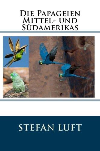 Die Papageien Mittel- und Südamerikas (Moderne Tierhaltung, Band 5)